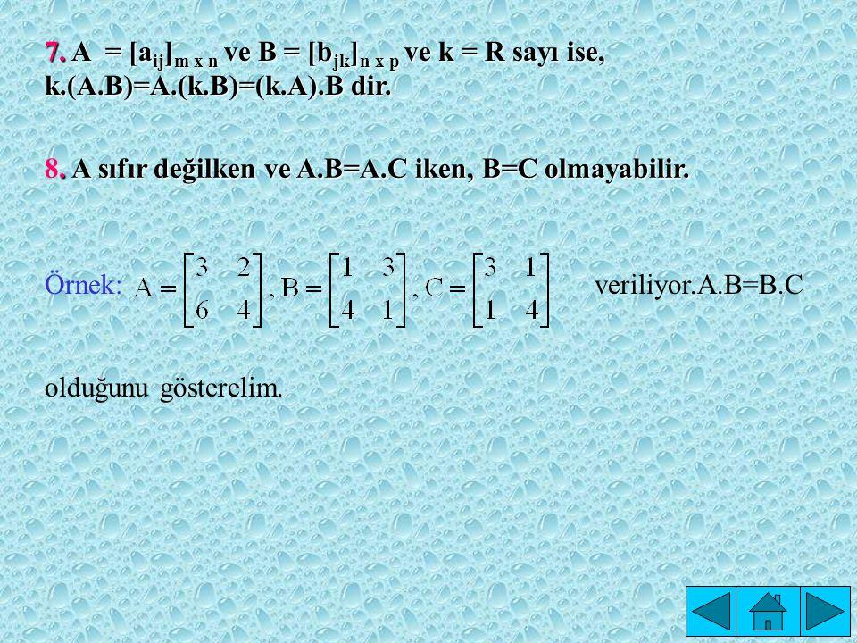 7. A = [aij]m x n ve B = [bjk]n x p ve k = R sayı ise, k. (A. B)=A. (k